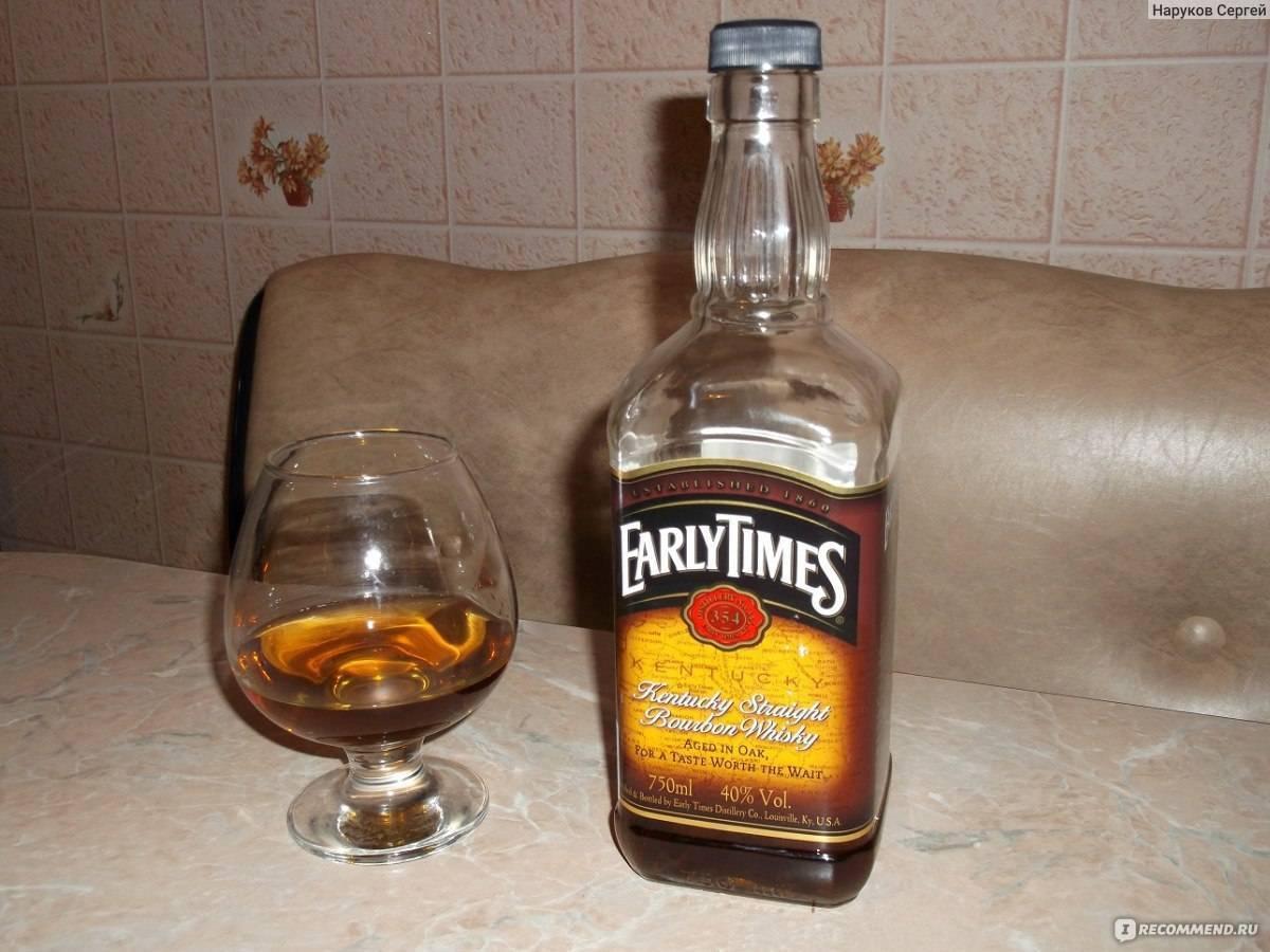 Американский виски early times и напиток ирли таймс олд 1860: история, характеристики и цена